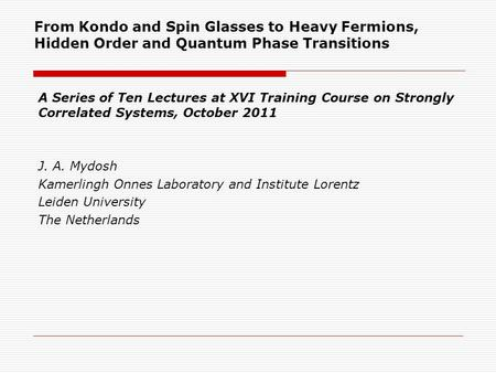 From Kondo and Spin Glasses to Heavy Fermions, Hidden Order and Quantum Phase Transitions A Series of Ten Lectures at XVI Training Course on Strongly Correlated.