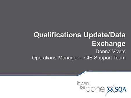 Qualifications Update/Data Exchange Donna Vivers Operations Manager – CfE Support Team.