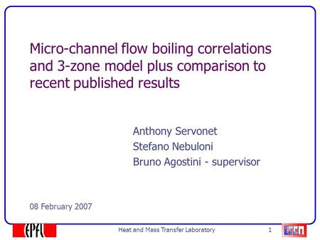 Heat and Mass Transfer Laboratory 1 Anthony Servonet Stefano Nebuloni Bruno Agostini - supervisor Micro-channel flow boiling correlations and 3-zone model.