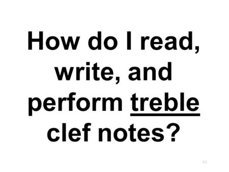 How do I read, write, and perform treble clef notes? EQ.