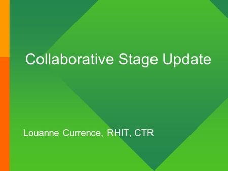 Collaborative Stage Update Louanne Currence, RHIT, CTR.