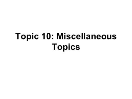 Topic 10: Miscellaneous Topics. Outline Joint estimation of β 0 and β 1 Multiplicity Regression through the origin Measurement error Inverse predictions.