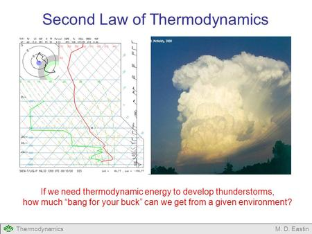 "ThermodynamicsM. D. Eastin Second <strong>Law</strong> of Thermodynamics If we need thermodynamic energy to develop thunderstorms, how much ""bang for your buck"" can we."