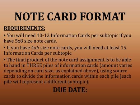 NOTE CARD FORMAT REQUIREMENTS: You will need 10-12 Information Cards per subtopic if you have 5x8 size note cards. If you have 4x6 size note cards, you.