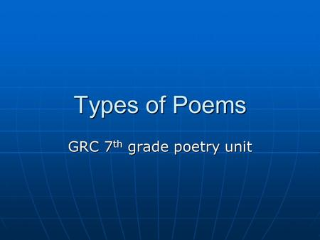 Types of Poems GRC 7 th grade poetry unit. Couplet Poems with 2 rhyming lines Poems with 2 rhyming linesTRIPLET (9) It filled the can, it covered the.