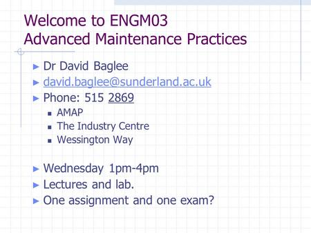 Welcome to ENGM03 Advanced Maintenance Practices ► Dr David Baglee ►  ► Phone: 515 2869 AMAP.