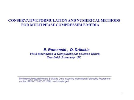 1 E. Romenski, D. Drikakis Fluid Mechanics & Computational Science Group, Cranfield University, UK CONSERVATIVE FORMULATION AND NUMERICAL METHODS FOR MULTIPHASE.