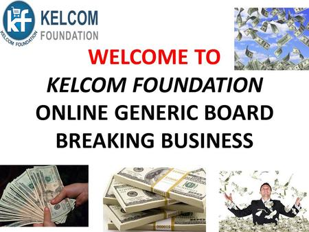 WELCOME TO KELCOM FOUNDATION ONLINE GENERIC BOARD BREAKING BUSINESS.