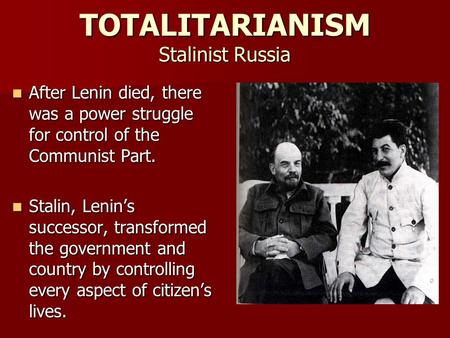 TOTALITARIANISM Stalinist Russia After Lenin died, there was a power struggle for control of the Communist Part. After Lenin died, there was a power struggle.