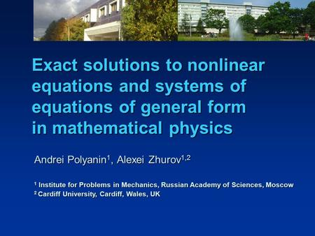 Exact solutions to nonlinear equations and systems of equations of general form in mathematical physics Andrei Polyanin 1, Alexei Zhurov 1,2 1 Institute.