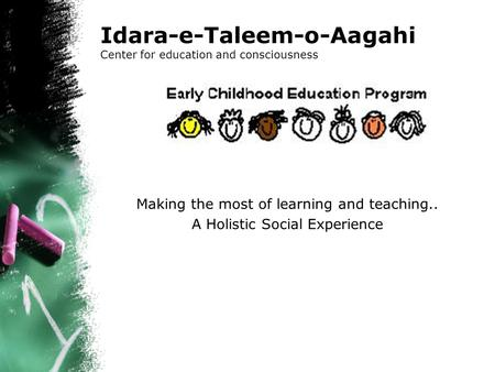 Idara-e-Taleem-o-Aagahi Center for education and consciousness Making the most of learning and teaching.. A Holistic Social Experience.