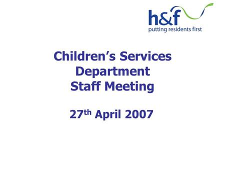 Children's Services Department Staff Meeting 27 th April 2007.