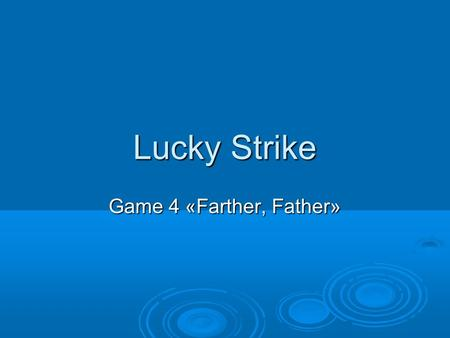 Lucky Strike Game 4 «Farther, Father».  1. The United Kingdom includes …  A. England and Scotland B. Great Britain and Northern Ireland C. England,