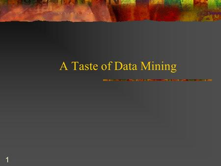 "1 A Taste of Data Mining. 2 Definition ""Data mining is the analysis of data to establish relationships and identify patterns."" practice.findlaw.com/glossary.html."