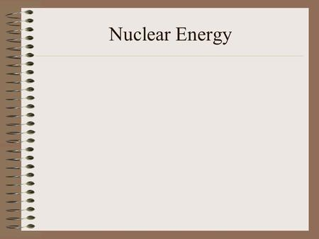 Nuclear Energy. The Periodic Table Dates from around 1880, invented by the Russian Gregor Mendeleev. Organizes the elements into groups (columns) and.