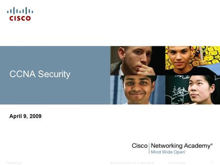 © 2009 Cisco Systems, Inc. All rights reserved.Cisco ConfidentialPresentation_ID 1 CCNA Security April 9, 2009.