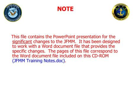 This file contains the PowerPoint presentation for the significant changes to the JFMM. It has been designed to work with a Word document file that provides.