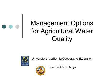 Management Options for Agricultural Water Quality University of California Cooperative Extension County of San Diego.