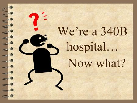 We're a 340B hospital… Now what?. 32 nd Magnet Hospital in the United States 260 bed acute care facility 5 county service area Catawba Valley Medical.