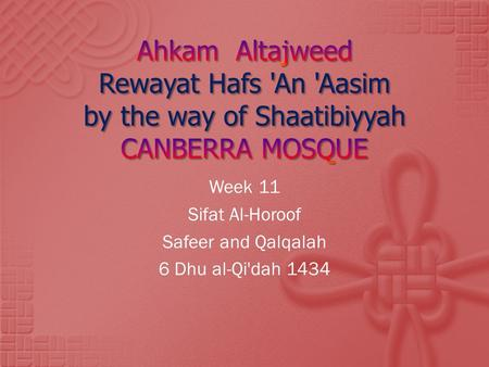 Week 11 Sifat Al-Horoof Safeer and Qalqalah 6 Dhu al-Qi'dah 1434