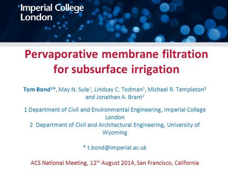 Pervaporative membrane filtration for subsurface irrigation Tom Bond 1 *, May N. Sule 1, Lindsay C. Todman 1, Michael R. Templeton 1 and Jonathan A. Brant.