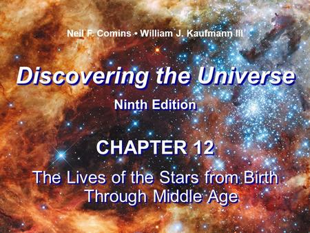 Discovering the Universe Ninth Edition Discovering the Universe Ninth Edition Neil F. Comins William J. Kaufmann III CHAPTER 12 The Lives of the Stars.