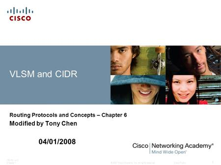 © 2007 Cisco Systems, Inc. All rights reserved.Cisco Public ITE PC v4.0 Chapter 1 1 VLSM and CIDR Routing Protocols and Concepts – Chapter 6 Modified by.
