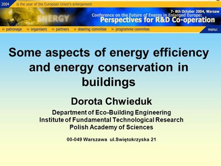 Some aspects of energy efficiency and energy conservation in buildings Dorota Chwieduk Department of Eco-Building Engineering Institute of Fundamental.