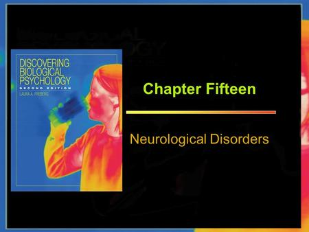 Chapter Fifteen Neurological Disorders. CHAPTER 15 NEUROLOGICAL DISORDERS.