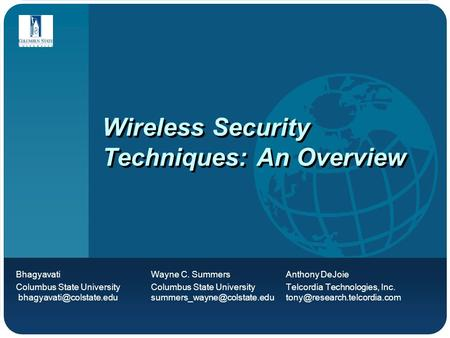 Wireless Security Techniques: An Overview Bhagyavati Wayne C. Summers Anthony DeJoie Columbus State University Columbus State University Telcordia Technologies,