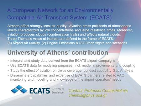1 A European Network for an Environmentally Compatible Air Transport System (ECATS) University of Athens' contribution Contact: Professor Costas Helmis.