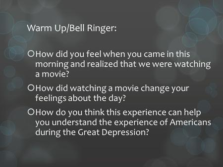 Warm Up/Bell Ringer:  How did you feel when you came in this morning and realized that we were watching a movie?  How did watching a movie change your.