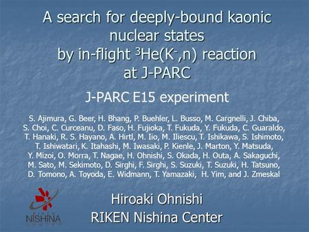 A search for deeply-bound kaonic nuclear states by in-flight 3 He(K -,n) reaction at J-PARC Hiroaki Ohnishi RIKEN Nishina Center J-PARC E15 experiment.