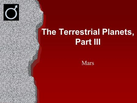 The Terrestrial Planets, Part III Mars. MARS The God of War.