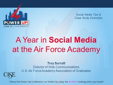 W A Year in Social Media at the Air Force Academy Troy Surratt Director of Web Communications U.S. Air Force Academy Association of Graduates Follow the.