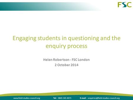 0845 345 4071  Engaging students in questioning and the enquiry process Helen.