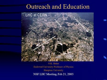 Outreach and Education O.K. Baker Endowed University Professor of Physics Hampton University NSF LHC Meeting, Feb 21, 2003.