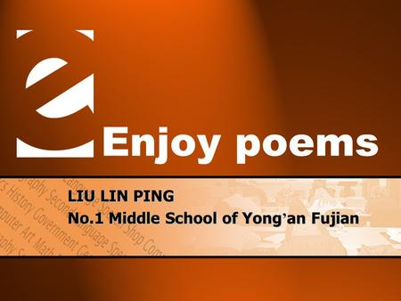 Enjoy poems LIU LIN PING No.1 Middle School of Yong ' an Fujian.