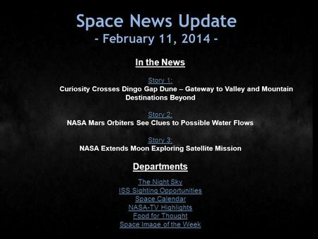 Space News Update - February 11, 2014 - In the News Story 1: Story 1: Curiosity Crosses Dingo Gap Dune – Gateway to Valley and Mountain Destinations Beyond.