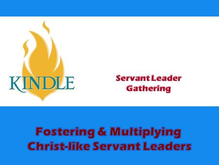 2 Fostering and Multiplying Christ-like Servant Leaders Today  Explore Biblical foundations for a definition of Christ-like Servant Leadership  Consider.