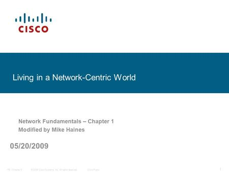 © 2006 Cisco Systems, Inc. All rights reserved.Cisco PublicITE I Chapter 6 1 Living in a Network-Centric World Network Fundamentals – Chapter 1 Modified.