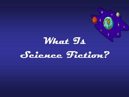 What Is Science Fiction? What is Science Fiction? Science fiction is a writing style which combines science and fiction. It is restricted by what we.
