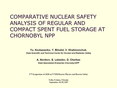 COMPARATIVE NUCLEAR SAFETY ANALYSIS OF REGULAR AND COMPACT SPENT FUEL STORAGE AT CHORNOBYL NPP Yu. Kovbasenko, Y. Bilodid, V. Khalimonchuk, State Scientific.