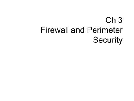 Ch 3 Firewall and Perimeter Security. <strong>Contents</strong> Firewall –packet-filter firewall: filters at the network or transport layer –proxy firewall: filters at.