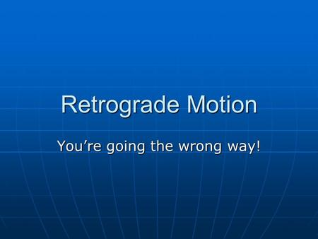 Retrograde Motion You're going the wrong way!. History of Retrograde Motion Ancient Greeks noticed that certain celestial objects changed their locations.