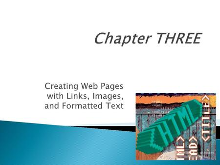 Creating Web Pages with Links, Images, and Formatted Text.