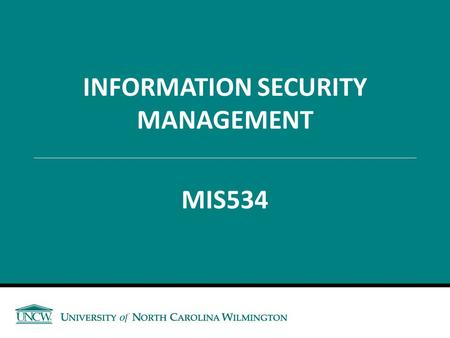 INFORMATION SECURITY MANAGEMENT MIS534. Course Outline – Topics Covered  Planning for Security and Contingencies  Information Security Policy  Developing.
