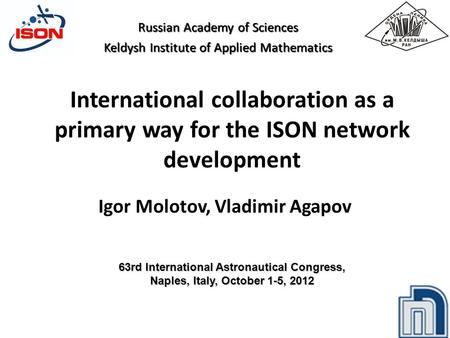 International collaboration as a primary way for the ISON network development Igor Molotov, Vladimir Agapov Russian Academy of Sciences Keldysh Institute.