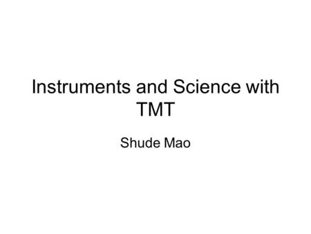 Instruments and Science with TMT Shude Mao. Outline International context Telescope overview and science instruments Some key science areas Summary.