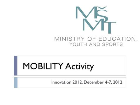 MOBILITY Activity Innovation 2012, December 4-7, 2012.